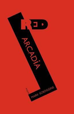 Red Arcadia by Mark Scroggins