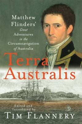 Terra Australis: Matthew Flinders' Great Adventures In The Circumnavigattion Of Australia by Tim Flannery