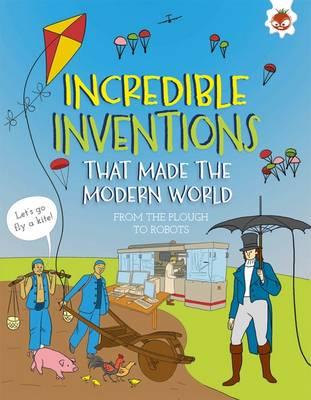 Incredible Inventions - That Made the Modern World by Matt Turner