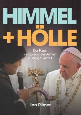 Himmel + Holle: Der Papst Verdammt Die Armen Zu Ewiger Armut by Ian Plimer