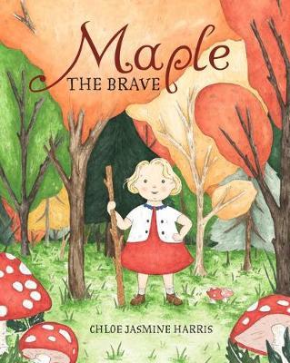 Maple the Brave by Chloe Jasmine Harris