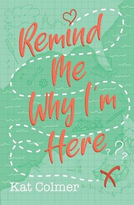 Remind Me Why I'm Here by Kat Colmer