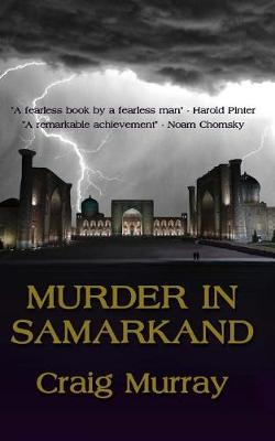 Murder in Samarkand by Mr Craig J Murray