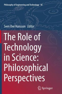 The Role of Technology in Science: Philosophical Perspectives by Sven Ove Hansson