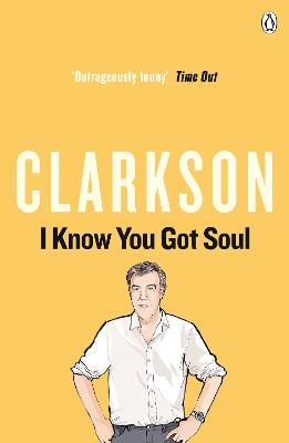 I Know You Got Soul by Jeremy Clarkson