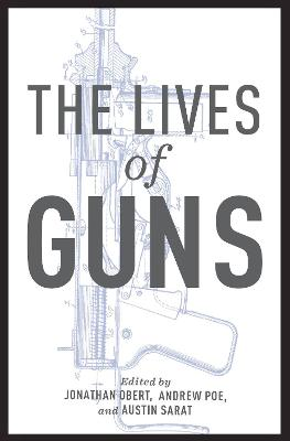 The Lives of Guns by Jonathan Obert