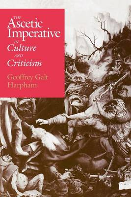 The Ascetic Imperative in Culture and Criticism by Geoffrey Galt Harpham