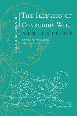 Illusion of Conscious Will by Daniel M. Wegner