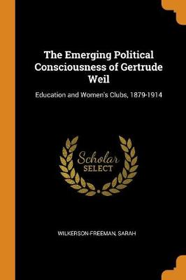 The Emerging Political Consciousness of Gertrude Weil: Education and Women's Clubs, 1879-1914 by Sarah Wilkerson-Freeman