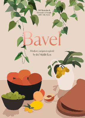 Bavel: Modern Recipes Inspired by the Middle East: A Cookbook book