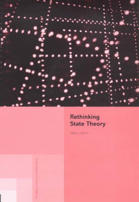 Rethinking the Theory of the State by Mark J Smith