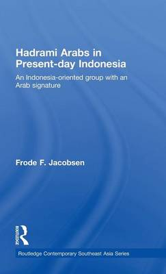 Hadrami Arabs in Present-day Indonesia: An Indonesia-oriented group with an Arab signature by Frode F. Jacobsen