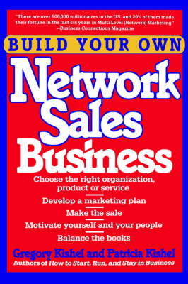 Build Your Own Network Sales Business by Gregory F. Kishel