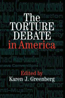 Torture Debate in America by Karen J. Greenberg