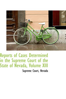 Reports of Cases Determined in the Supreme Court of the State of Nevada, Volume XIII by Nevada Supreme Court
