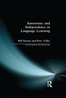 Autonomy and Independence in Language Learning by Phil Benson