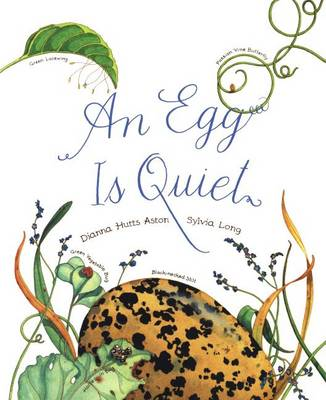 An Egg Is Quiet by Dianna Hutts Aston