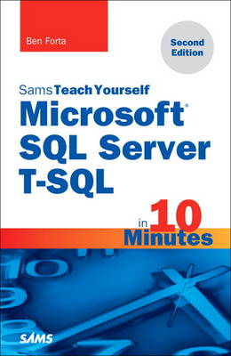 Microsoft SQL Server T-SQL in 10 Minutes, Sams Teach Yourself by Ben Forta