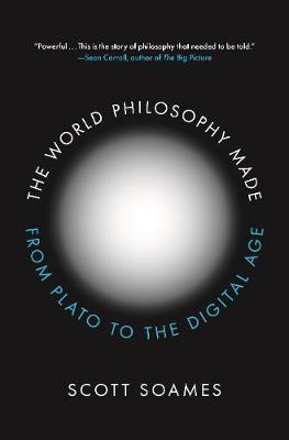 The World Philosophy Made: From Plato to the Digital Age by Scott Soames