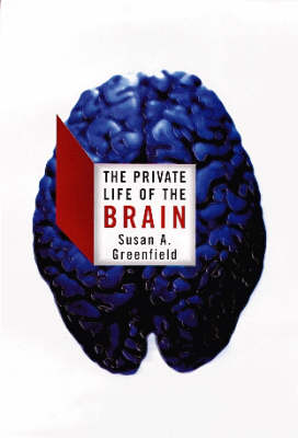 The The Private Life of the Brain by Susan Greenfield