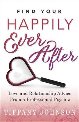Find Your Happily Ever After by Tiffany Johnson