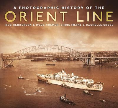 A Photographic History of the Orient Line by Chris Frame