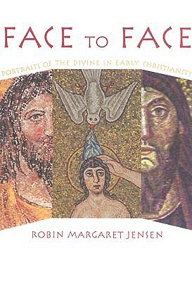 Face to Face Portraits of the Divine in Early Christianity: Portraits of the Divine in Early Christianity by Robin M Jensen