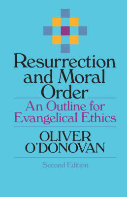 Resurrection and Moral Order by Oliver O'Donovan