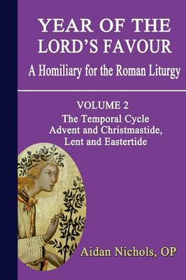 Year of the Lord's Favour Temporal Cycle: Advent and Christmastide, Lent and Eastertide v. 2 by Aidan Nichols