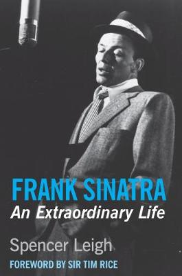 Frank Sinatra: An Extraordinary Life by Spencer Leigh