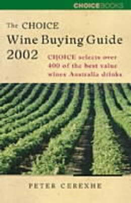 The Choice Wine Buying Guide: Choice Selects 400 of the Best Value Wines Australia Drinks by Peter Cerexhe