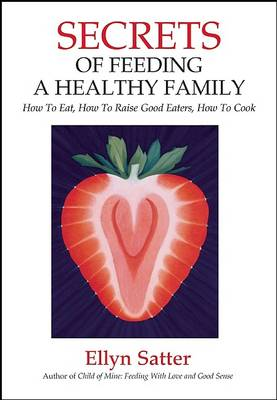 Secrets of Feeding a Healthy Family by Ellyn Satter