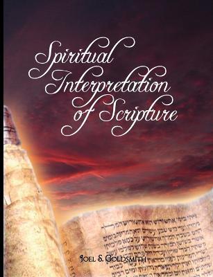 Spiritual Interpretation of Scripture by Joel Goldsmith