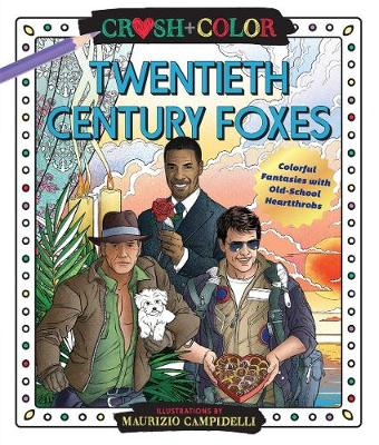 Crush and Color: Twentieth-Century Foxes: Colorful Fantasies with Old-School Heartthrobs by Maurizio Campidelli