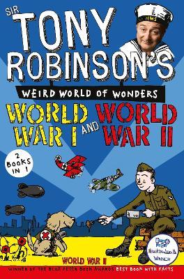 Sir Tony Robinson's Weird World of Wonders: World War I and World War II by Sir Tony Robinson