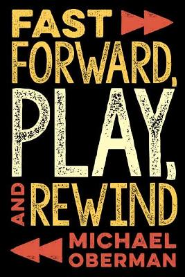 Fast Forward, Play, and Rewind by Michael Oberman