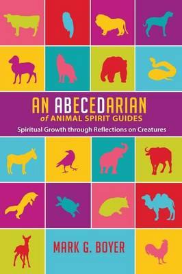 An Abecedarian of Animal Spirit Guides by Mark G Boyer