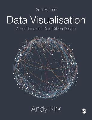 Data Visualisation: A Handbook for Data Driven Design by Andy Kirk