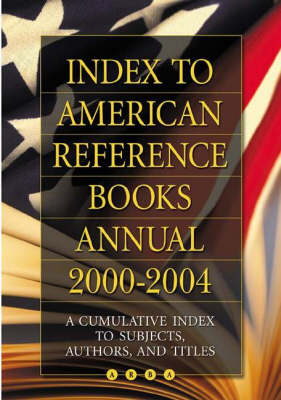 Index to American Reference Books Annual 2000-2004 by Martin Dillon