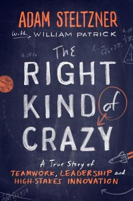The Right Kind Of Crazy by Adam Steltzner