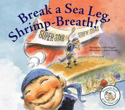 Break a Sea Leg, Shrimp-Breath! by Nadia Higgins