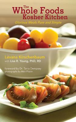 The Whole Foods Kosher Kitchen by Levana Kirschenbaum