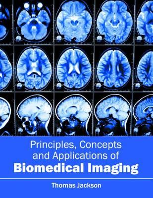 Principles, Concepts and Applications of Biomedical Imaging by Thomas Jackson