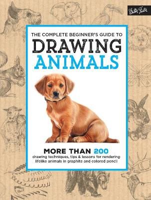 The Complete Beginner's Guide to Drawing Animals by Walter Foster Creative Team
