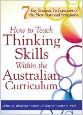 How to Teach Thinking Skills Within the Australian Curriculum by James A. Bellanca