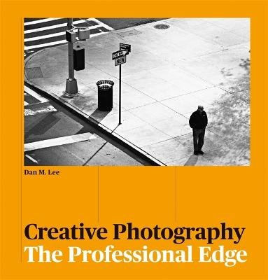 Creative Photography: The Professional Edge by Dan M Lee