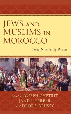 Jews and Muslims in Morocco: Their Intersecting Worlds book