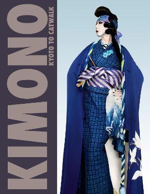 Kimono: Kyoto to Catwalk by Anna Jackson
