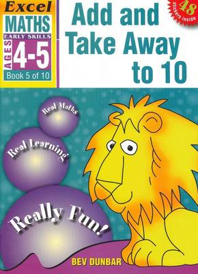 Add and Take away to 10: Excel Maths Early Skills Ages 4-5: Book 5 of 10 by Bev Dunbar