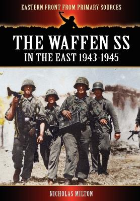The Waffen SS - In the East 1943-1945 by Milton, Nicholas